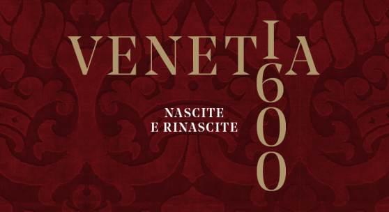 VENETIA 1600 Births and rebirths