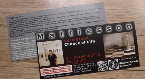 Mattiesson Ausstellungstitel Chance of Life in der Berolina Loge in Grunew