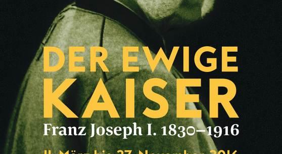 Plakat zur Ausstellung, Der ewige Kaiser Franz Joseph I. 1830 – 1916