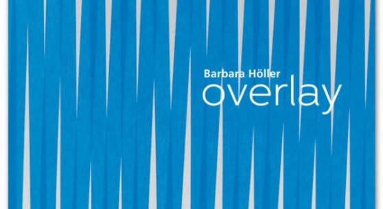 BARBARA HÖLLER | OVERLAY