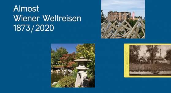 Almost. Wiener Weltreisen, 1873 / 2020