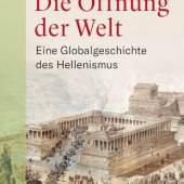 Angelos Chaniotis  Die Öffnung der Welt Eine Globalgeschichte des Hellenismus