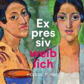 Plakat: Expressiv weiblich. Helene Funke