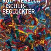 Katalog: Ruth Fischer-Beglückter