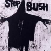 Richard Serra (*1939) Stop Bush, New York, 2004 Offset, 75 x 61 cm © VG Bild-Kunst, Bonn 2010