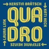 Plakat: QUADRO KERSTIN BRÄTSCH – KATI HECK STEFANIE HEINZE – LAURA LINK
